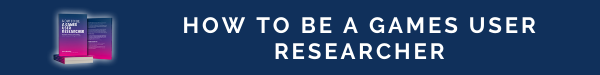 How To Be A Games User Researcher