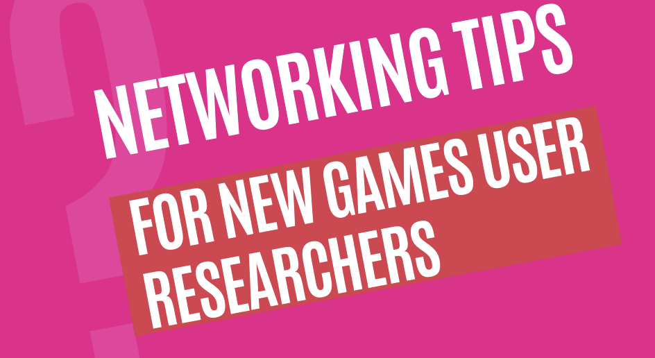 Networking Tips for new games user researchers