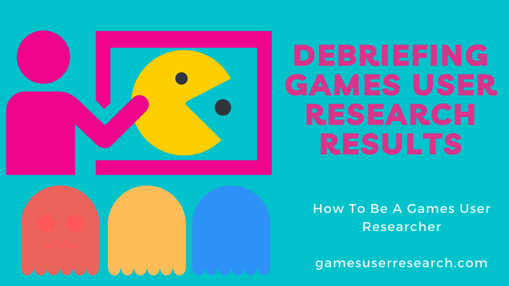 Debriefing games user research results